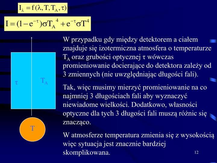W przypadku gdy między detektorem a ciałem znajduje się izotermiczna atmosfera o temperaturze T
