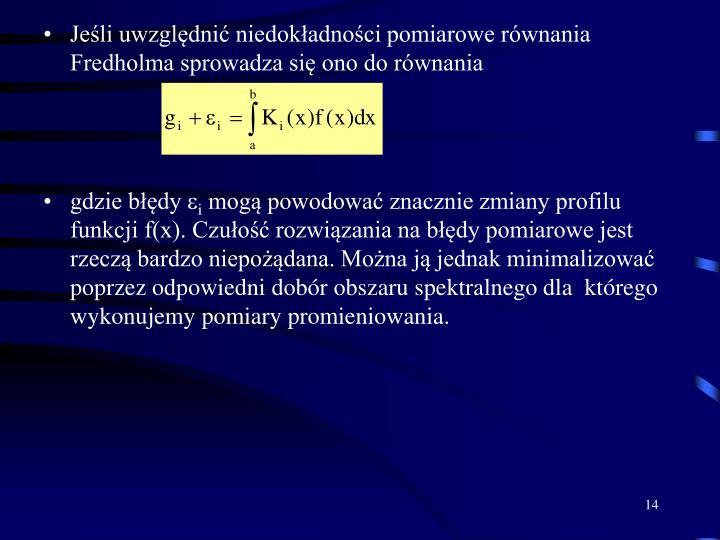 Jeśli uwzględnić niedokładności pomiarowe równania Fredholma sprowadza się ono do równania
