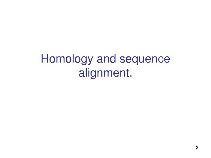 Homology and sequence alignment.
