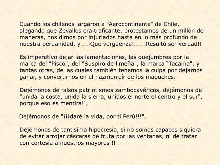"""Cuando los chilenos largaron a """"Aerocontinente"""" de Chile, alegando que Zevallos era traficante, protestamos de un millón de maneras, nos dimos por injuriados hasta en lo más profundo de nuestra peruanidad, y....¡Que vergüenza!......Resultó ser verdad!!"""