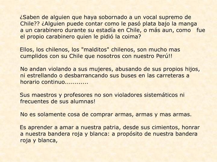 ¿Saben de alguien que haya sobornado a un vocal supremo de Chile?? ¿Alguien puede contar como le pasó plata bajo la manga   a un carabinero durante su estadía en Chile, o más aun, como   fue el propio carabinero quien le pidió la coima?