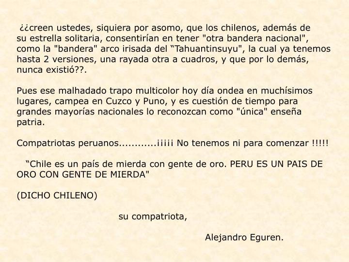 """¿¿creen ustedes, siquiera por asomo, que los chilenos, además de    su estrella solitaria, consentirían en tener """"otra bandera nacional"""","""