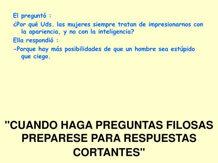 """""""CUANDO HAGA PREGUNTAS FILOSAS PREPARESE PARA RESPUESTAS CORTANTES"""""""