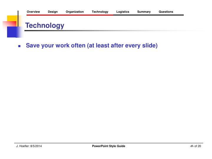 Save your work often (at least after every slide)