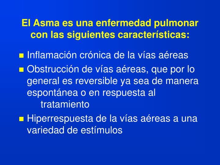 El Asma es una enfermedad pulmonar con las siguientes características: