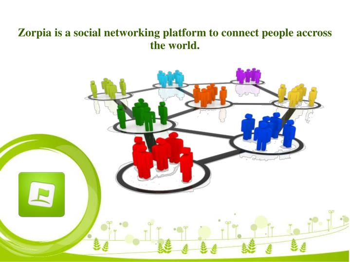 Zorpia is a social networking platform to connect people accross the world
