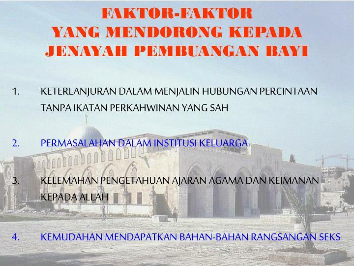 FAKTOR-FAKTOR                                 YANG MENDORONG KEPADA             JENAYAH PEMBUANGAN BAYI