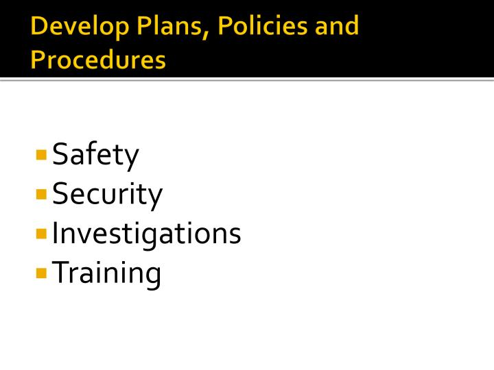 Develop plans policies and procedures