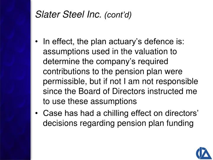 In effect, the plan actuary's defence is:  assumptions used in the valuation to determine the company's required contributions to the pension plan were permissible, but if not I am not responsible since the Board of Directors instructed me to use these assumptions