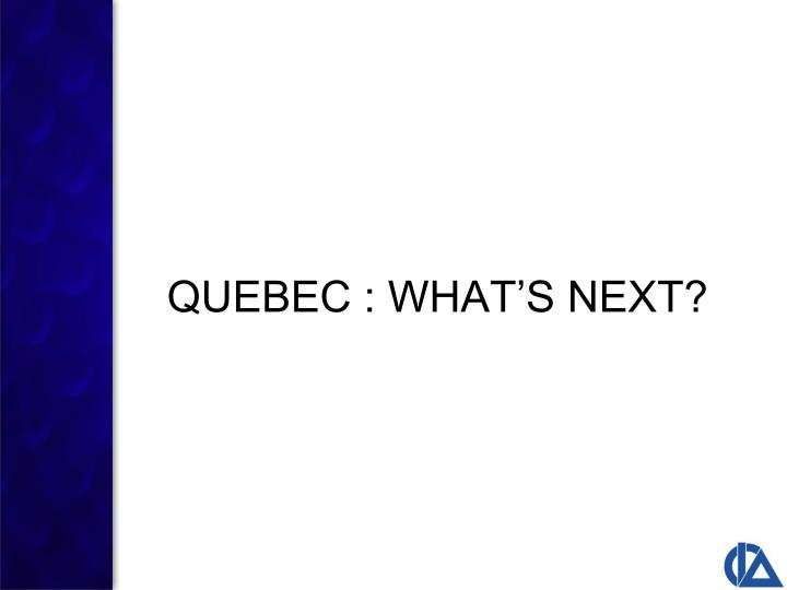 QUEBEC : WHAT'S NEXT?