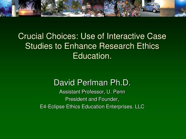 Crucial Choices: Use of Interactive Case Studies to Enhance Research Ethics Education.