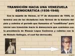 transici n hacia una venezuela democr tica 1936 1948