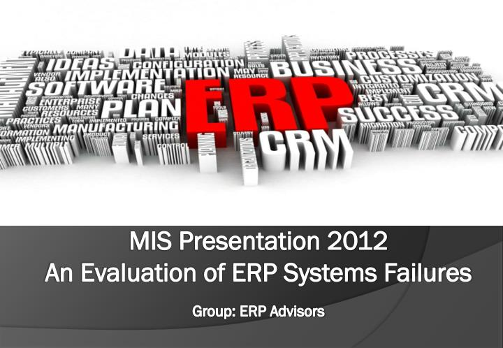 mis presentation 2012 an evaluation of erp systems failures group erp advisors