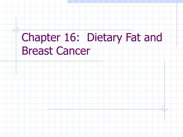Chapter 16:  Dietary Fat and Breast Cancer