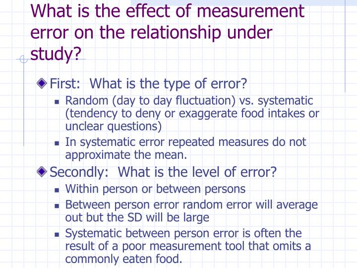 What is the effect of measurement error on the relationship under study?