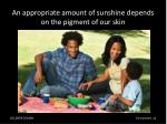 an appropriate amount of sunshine depends on the pigment of our skin