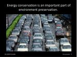 e nergy conservation is an important part of environment preservation 34