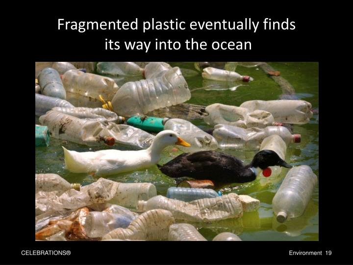 Fragmented plastic eventually finds