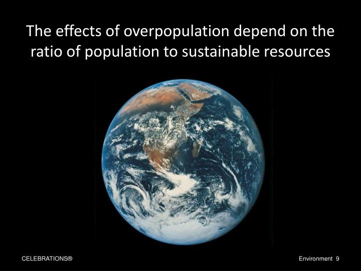 The effects of overpopulation depend on the ratio of population to