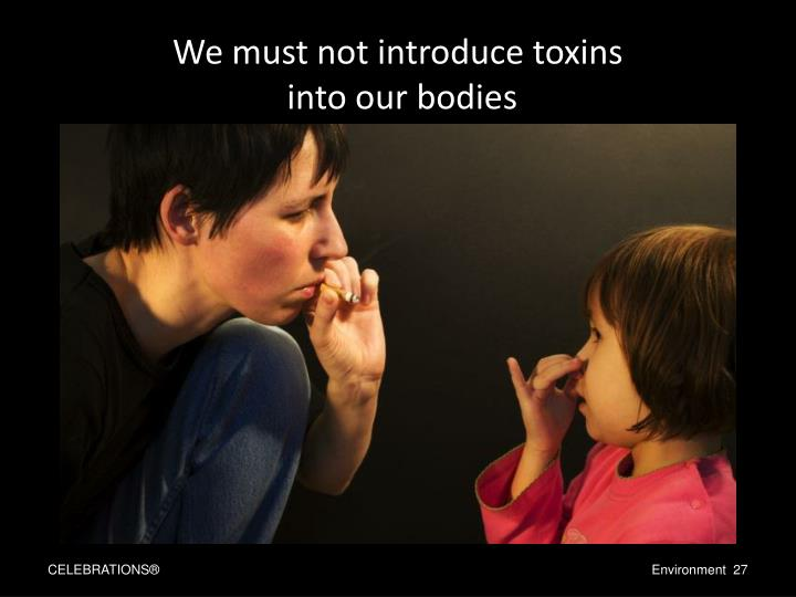 We must not introduce toxins
