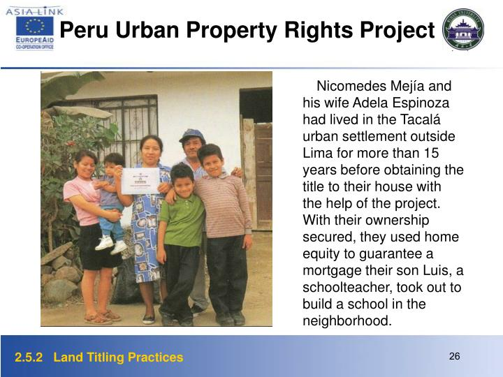 Nicomedes Mejía and his wife Adela Espinoza had lived in the Tacalá urban settlement outside Lima for more than 15 years before obtaining the title to their house with the help of the project. With their ownership secured, they used home equity to guarantee a mortgage their son Luis, a schoolteacher, took out to build a school in the neighborhood.
