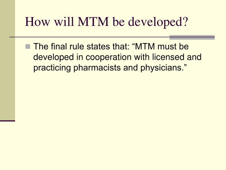 How will MTM be developed?