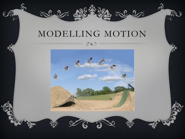 Modelling motion