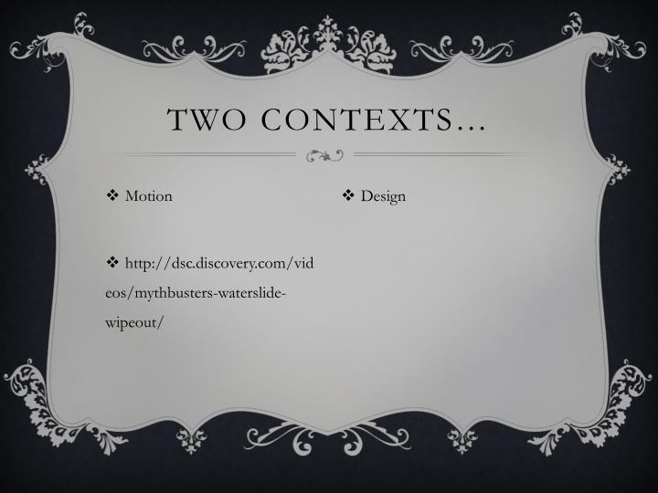 Two contexts…