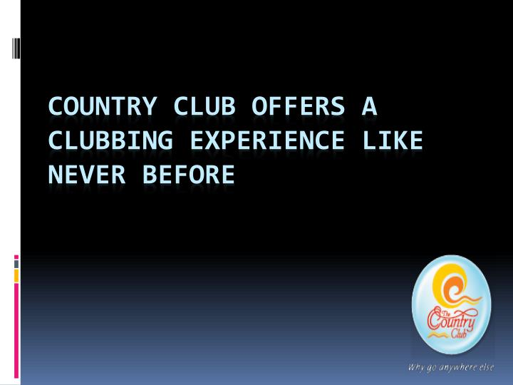 Country Club offers a clubbing experience like never before