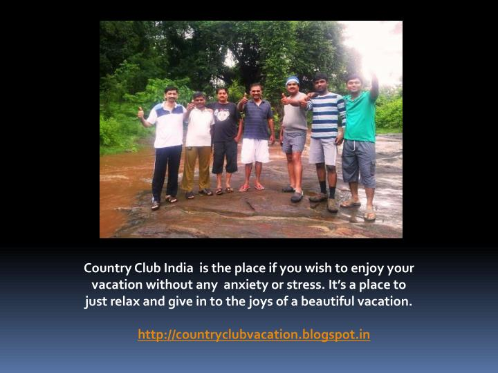Country Club India  is the place if you wish to enjoy your vacation without any  anxiety or stress. It's a place to just relax and give in to the joys of a beautiful vacation.