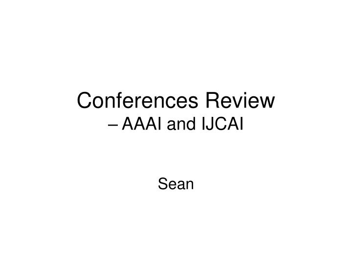 Conferences review aaai and ijcai