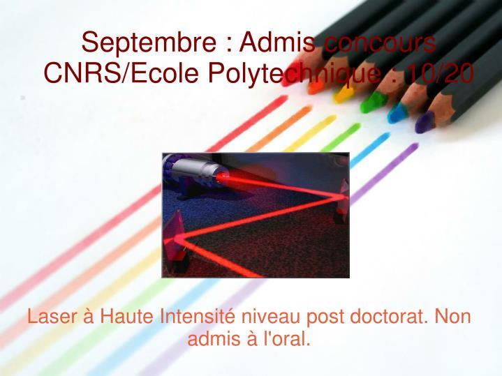 Septembre : Admis concours  CNRS/Ecole Polytechnique : 10/20