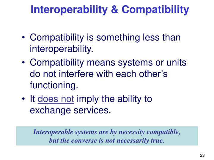 Compatibility is something less than  interoperability.