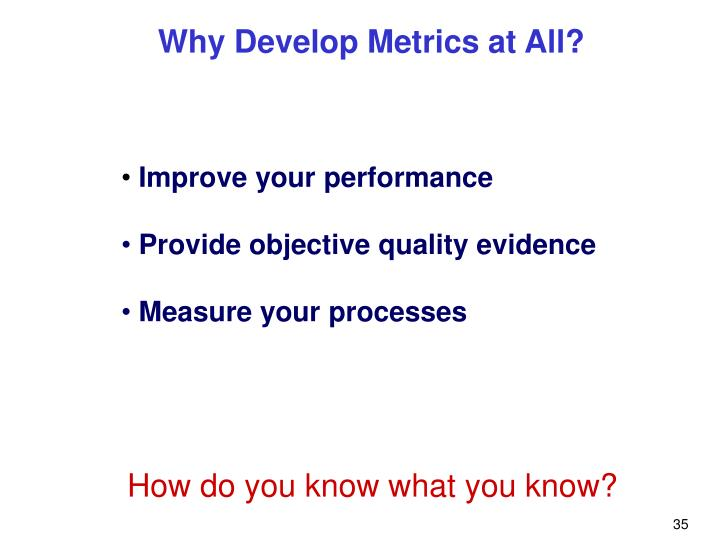 Why Develop Metrics at All?