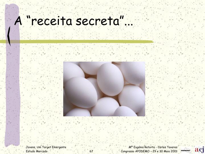 "A ""receita secreta""..."