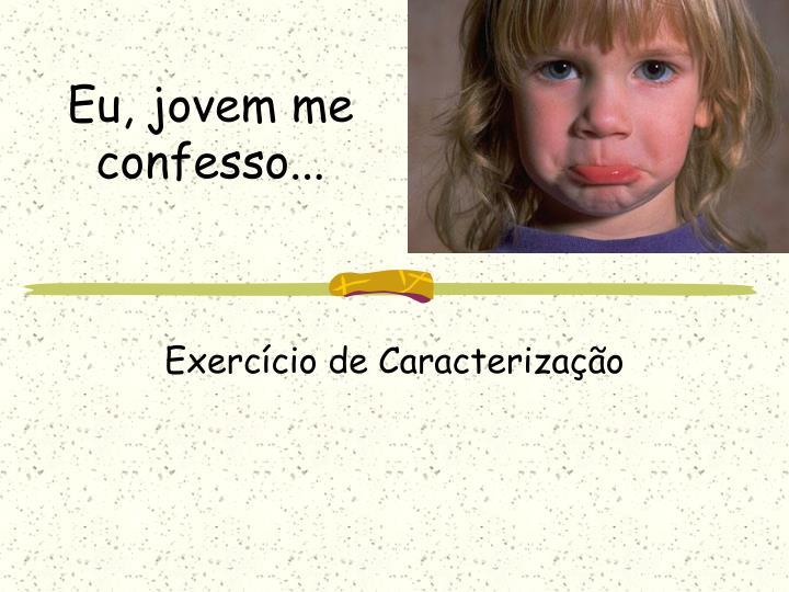 Eu, jovem me confesso...