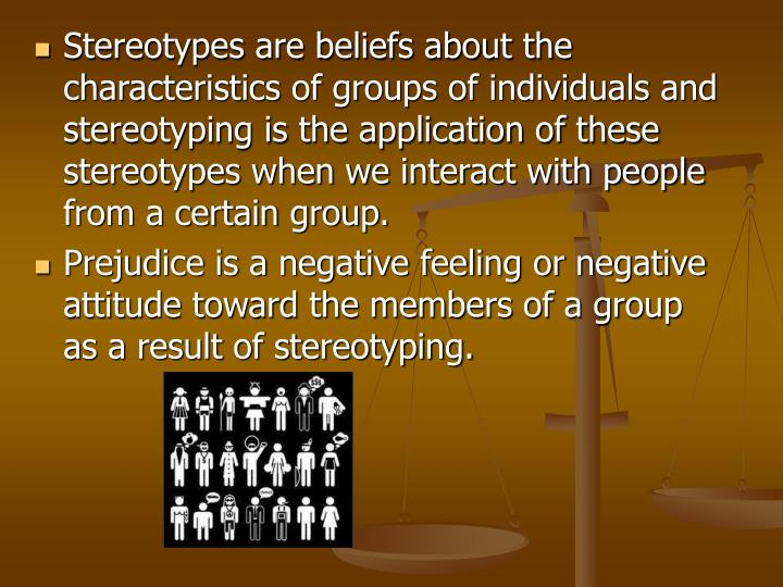 Stereotypes are beliefs about the characteristics of groups of individuals and stereotyping is the a...