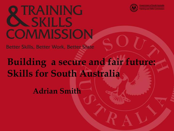 Building a secure and fair future skills for south australia