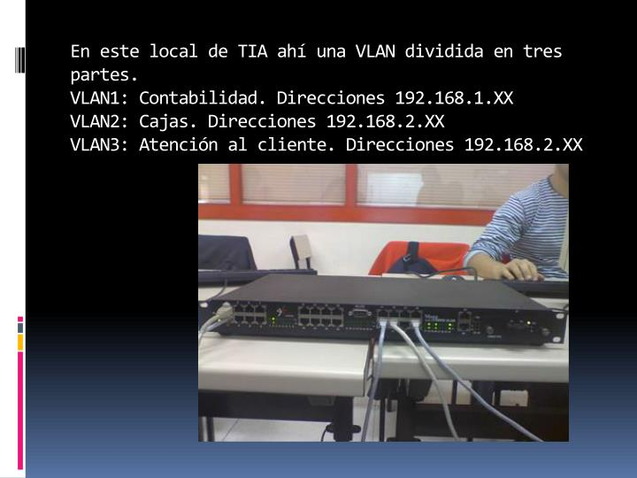 En este local de TIA ahí una VLAN dividida en tres partes.