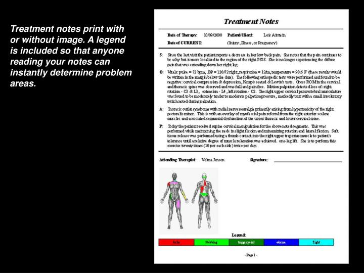 Treatment notes print with or without image. A legend is included so that anyone reading your notes can instantly determine problem areas.