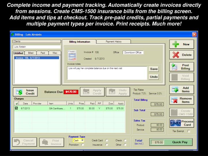 Complete income and payment tracking. Automatically create invoices directly from sessions. Create CMS-1500 insurance bills from the billing screen.