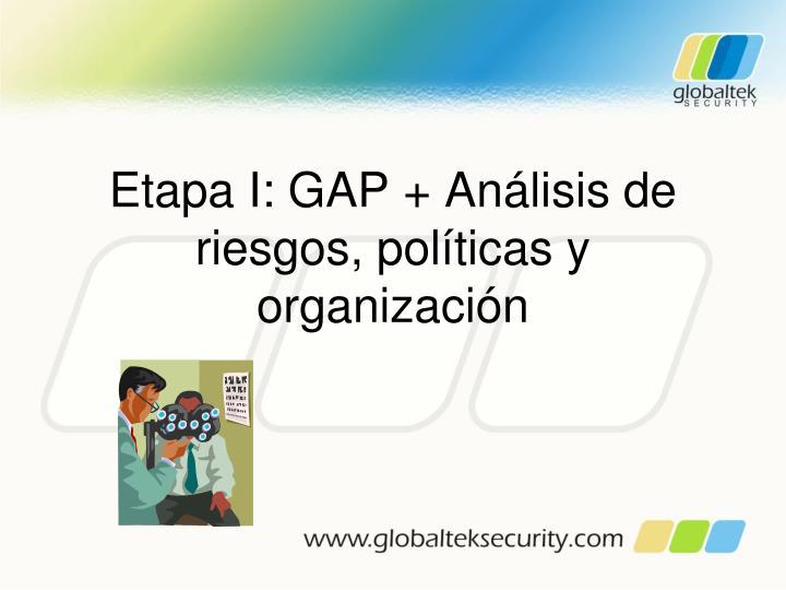 Etapa I: GAP + Análisis de riesgos, políticas y organización