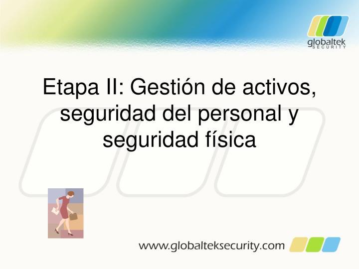 Etapa II: Gestión de activos, seguridad del personal y seguridad física