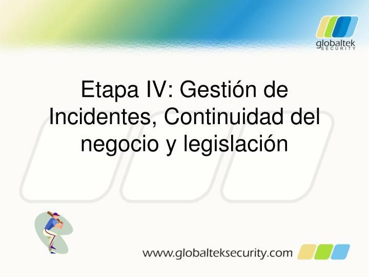 Etapa IV: Gestión de Incidentes, Continuidad del negocio y legislación