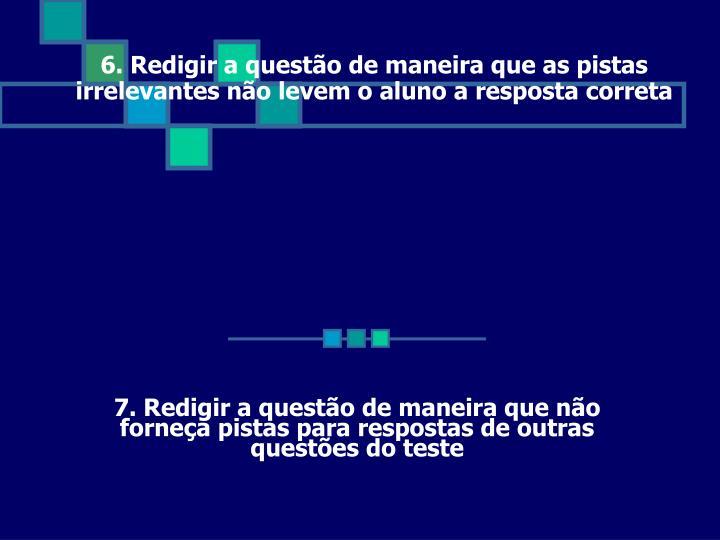 6. Redigir a questão de maneira que as pistas irrelevantes não levem o aluno a resposta correta