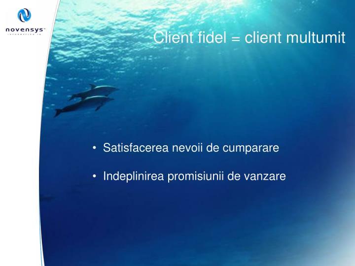 Client fidel = client multumit