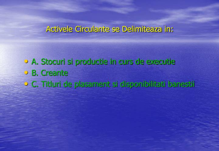 Activele Circulante se Delimiteaza in: