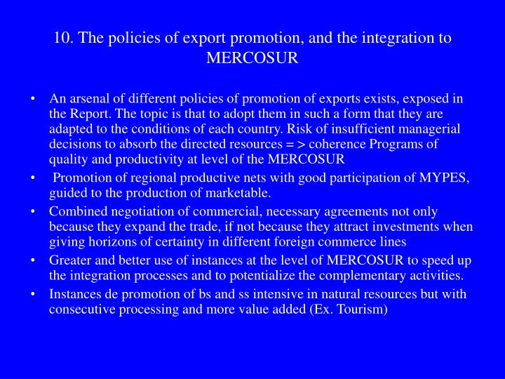 10. The policies of export promotion, and the integration to MERCOSUR