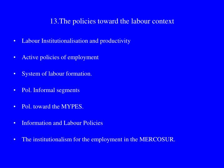 13.The policies toward the labour context