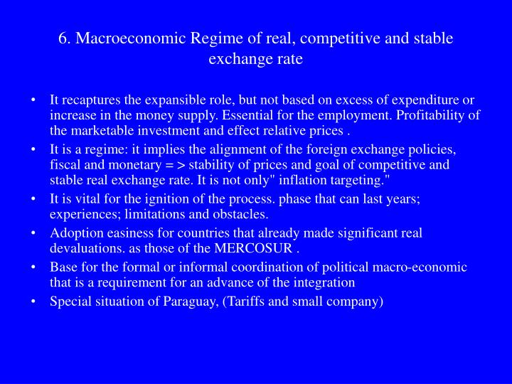 6. Macroeconomic Regime of real, competitive and stable exchange rate